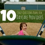 10 Crazy Questions People Ask Daycare Providers