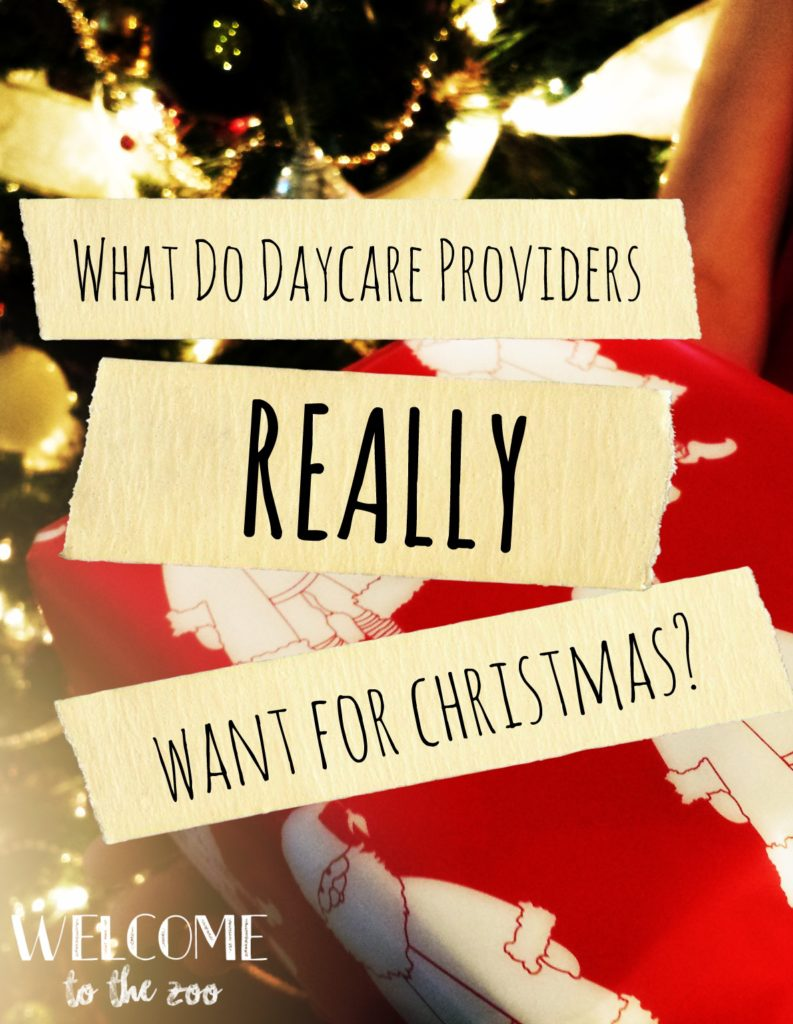 What Daycare Providers Really Want For Christmas – Welcome To The Zoo