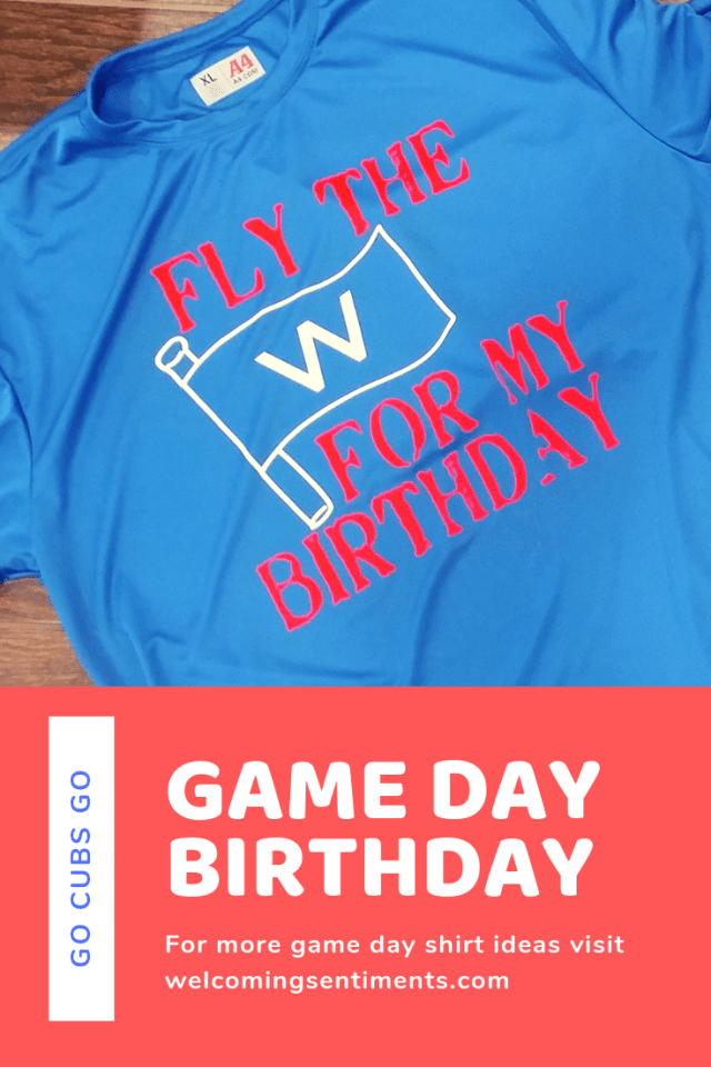 Fly the W for my birthday, Chicago Cubs custom shirt