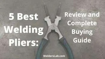 5 Best Welding Pliers: Review and Complete Buying Guide