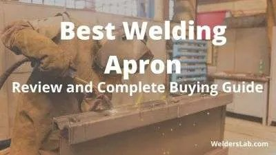 Best Welding Apron – Review and Complete Buying Guide
