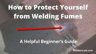 How to Protect Yourself from Welding Fumes – Beginner's Guide