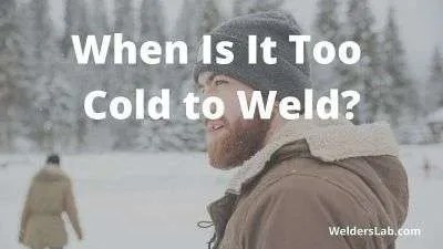 When Is It Too Cold to Weld?