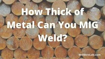 How Thick of Metal Can You MIG Weld?