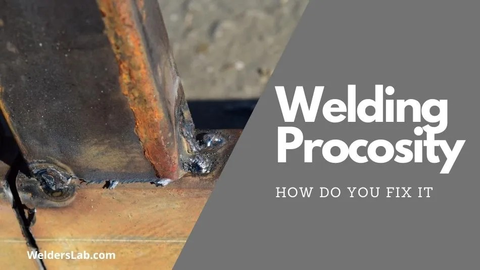 How Do You Fix Welding Porosity – A Complete Guide