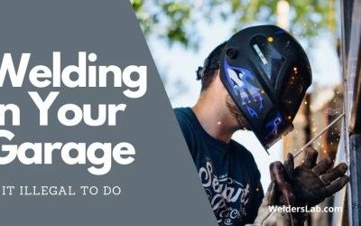 Is It Illegal to Weld in Your Garage – Home Welding Guide
