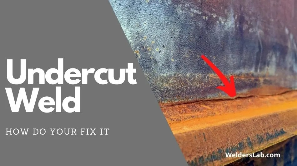 How Do You Fix an Undercut Weld? – Complete Guide