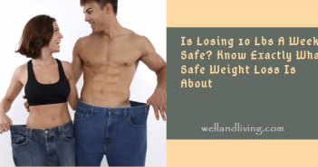 Is Losing 10 Lbs A Week Safe? Know Exactly What Safe Weight Loss Is About