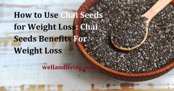 How to Use Chai Seeds for Weight Loss: Chai Seeds Benefits For Weight Loss