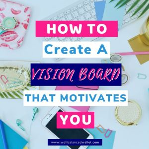 How To Create A Vision Board That Motivates You