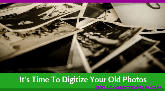 Scan Your Photos MAIN - Well Connected Mom Shares Tips to Digitize Pictures