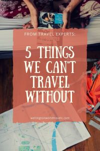 From the Travel Experts: 5 Things We Can't Travel Without - Wellington World Travels | Travel tips and packing tips when traveling #packingtips #packingessentials