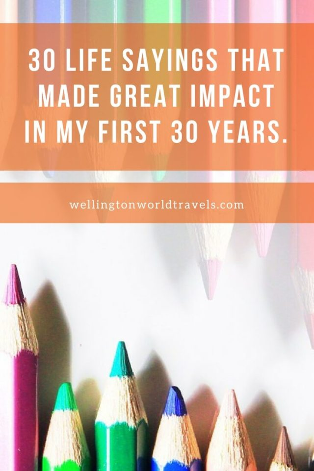 30 Life Sayings That Made Great Impact in My First 30 Years - Wellington World Travels | motivational quotes | inspiring quotes