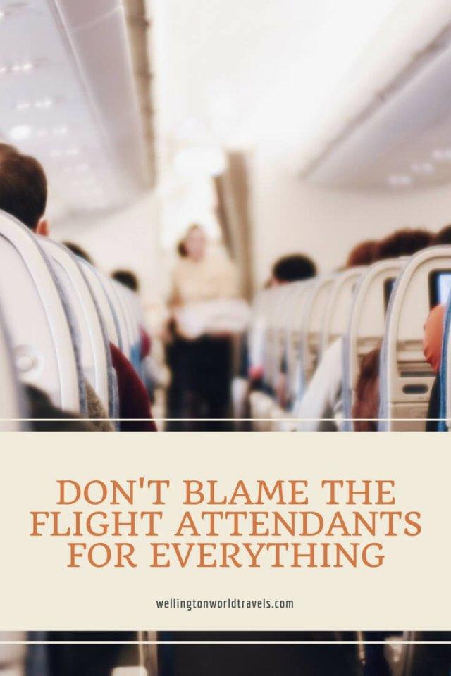 Don't Blame The Flight Attendants for Everything - Wellington World Travels | flight attendant life | stewardess life | cabin crew life
