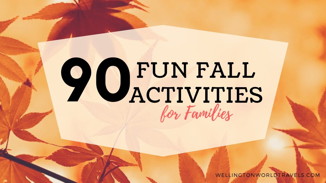 90 Fun Fall Activities for Families [Fall Bucket List Ideas] - Wellington World Travels | #fallactivities #autumn