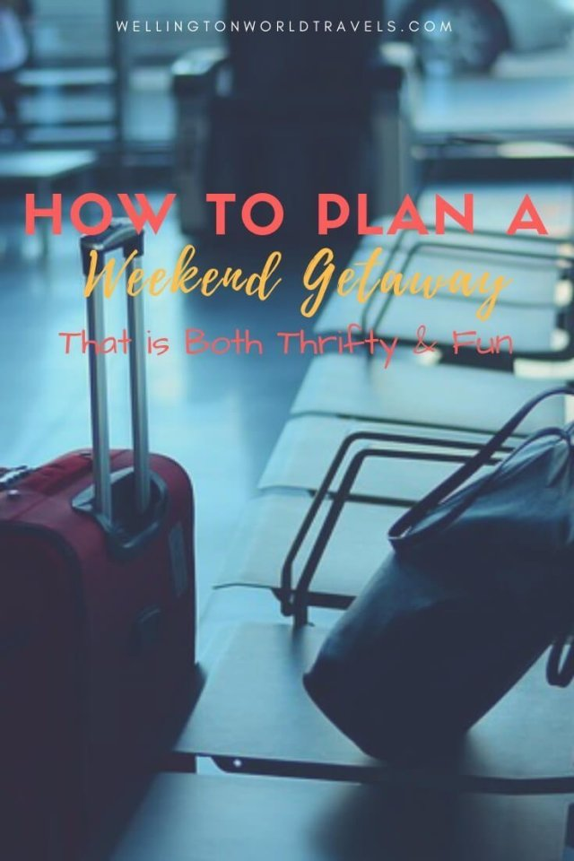 How to Plan a Weekend Getaway That is Both Thrifty and Fun - Wellington World Travels | travel tips for weekend travel getaway #budgettravel #traveltips #weekendgetaway