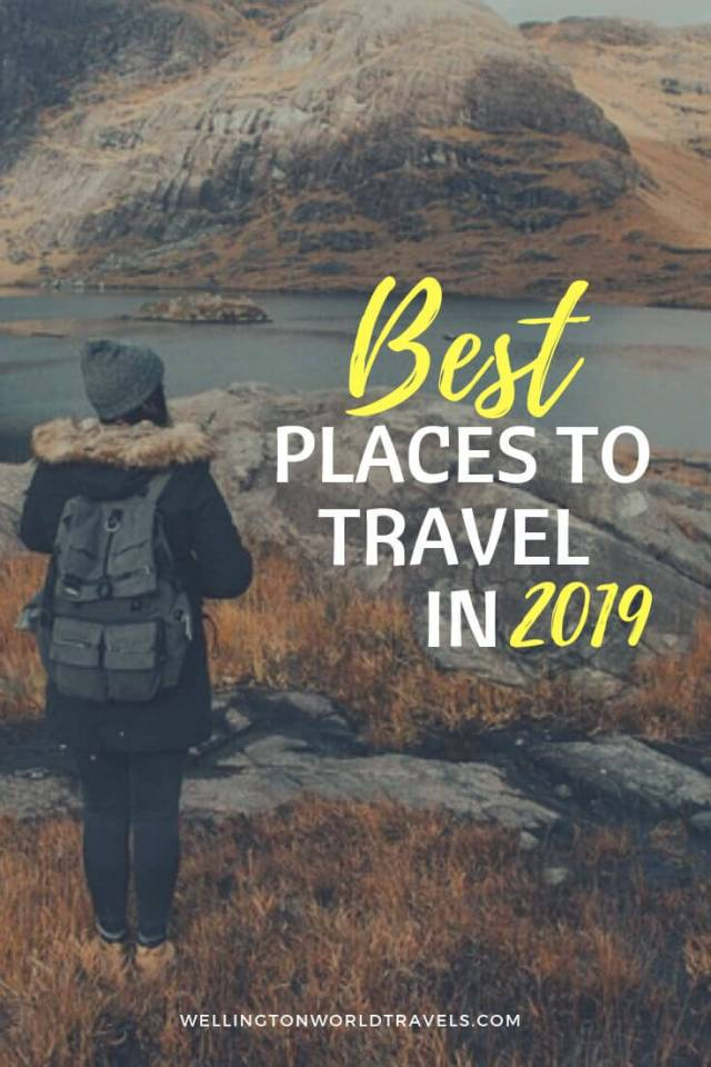 Best Places to Travel in 2019 [recommended by travelers] - Wellington World Travels | Travel guide | Travel destination | travel bucket list ideas #bestdestinations #travel #travelbloggers