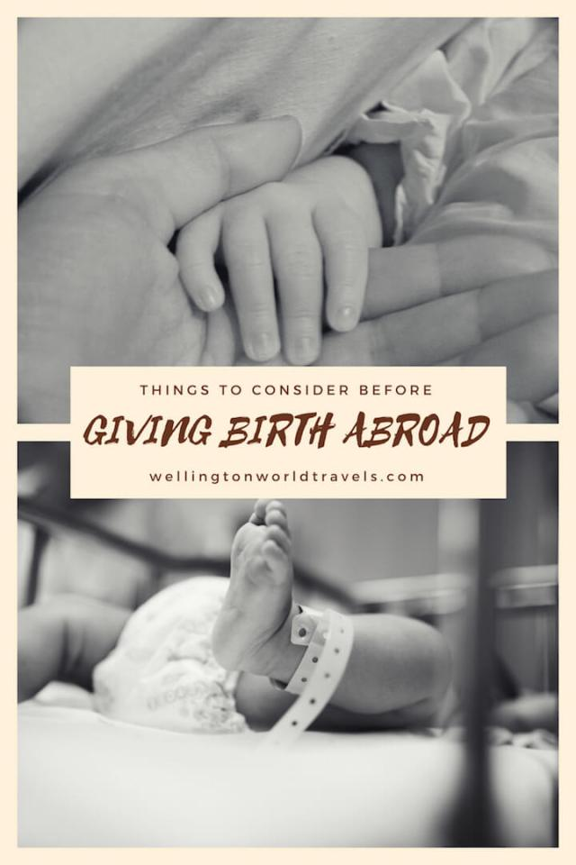 Things to Consider before Giving Birth Abroad - Wellington World Travels #militaryspouse #expatmom