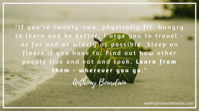Anthony Bourdain Travel Quotes - Wellington World Travels