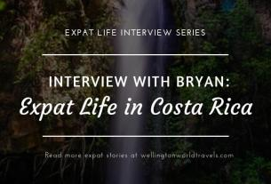 Interview with Bryan: Expat Life in Costa Rica - Wellington World Travels | American expat living in Costa Rica | expat life living abroad #CostaRicaExpat #expat #expatlife