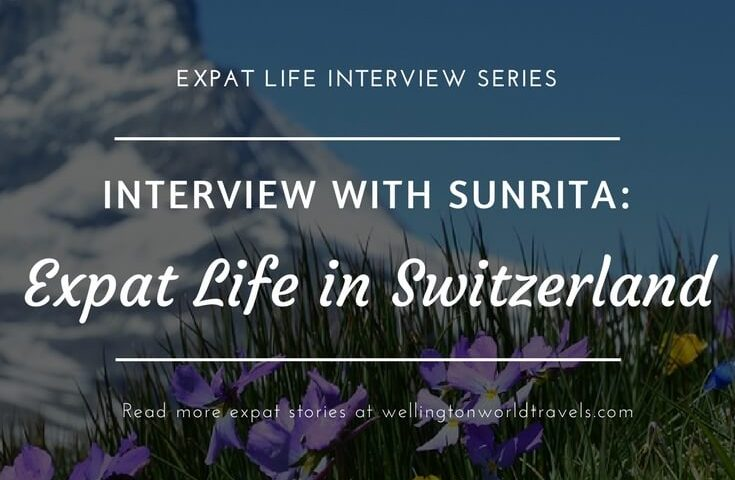 Interview with Sunrita: Expat Life in Switzerland - Wellington World Travels | Indian expat living in Switzerland | expat life living abroad #SwitzerlandExpat #expat #expatlife