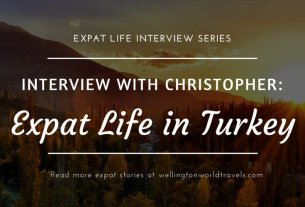Interview with Christopher: Expat Life in Turkey - Wellington World Travels | Canadian expat living in Turkey | expat life living abroad #TurkeyExpat #expat #expatlife