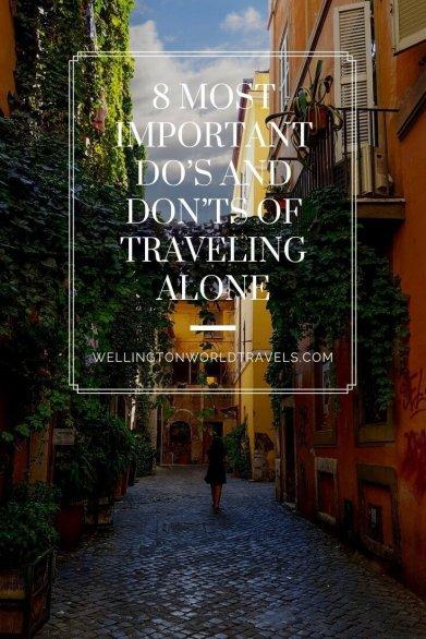 8 Most Important Do's and Don'ts of Traveling Alone - Wellington World Travels #solotravel #traveltips #travelingalonetips