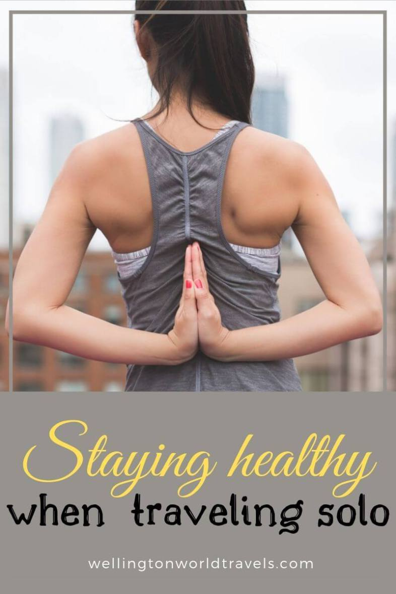 Tips for Staying Healthy When Traveling Solo - Wellington World Travels #fitnesstravel