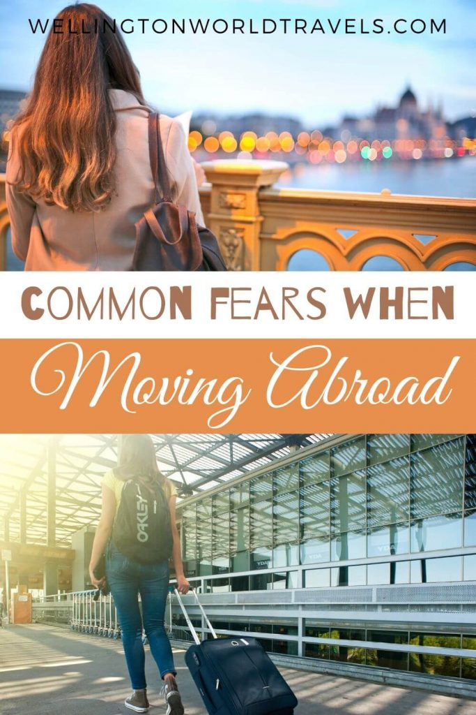 Common Fears When Moving Abroad and How to Overcome Them - Wellington World Travels #expat #livingabroad