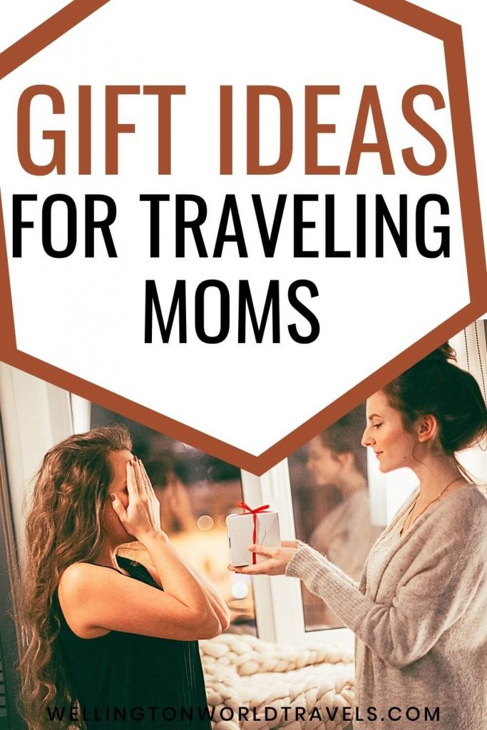 Mother's Day Gift Ideas for Traveling Moms - Wellington World Travels