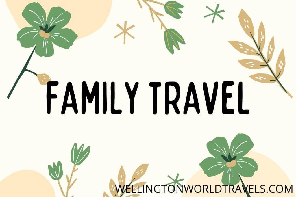 Family Travel - Wellington World Travels