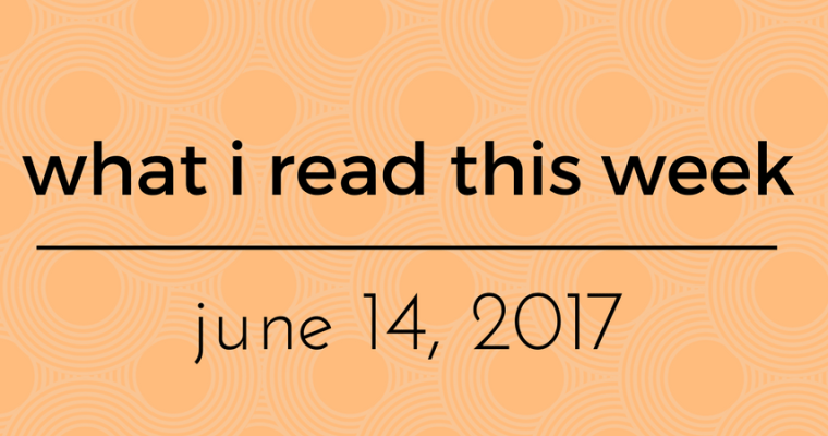 WIRTW Weekly Roundup – June 14, 2017!