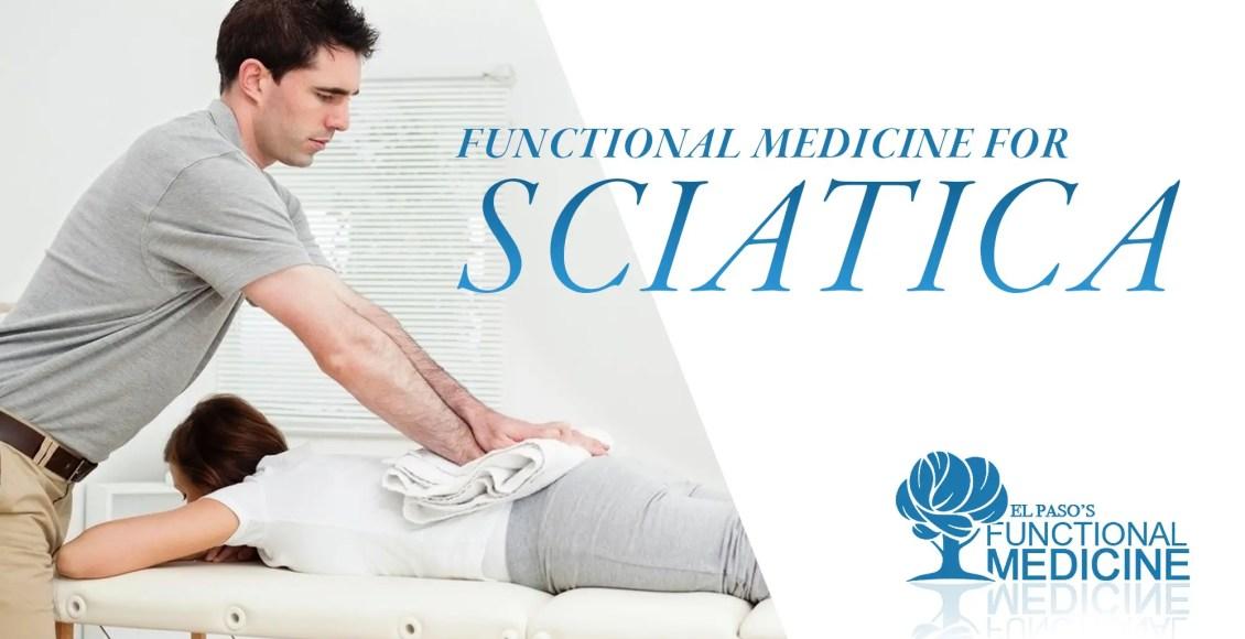 Functional Medicine for Sciatica | El Paso, TX Chiropractor