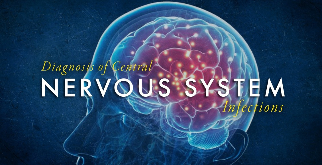 Diagnosis of Central Nervous System Infections Part 2   El Paso, TX Chiropractor