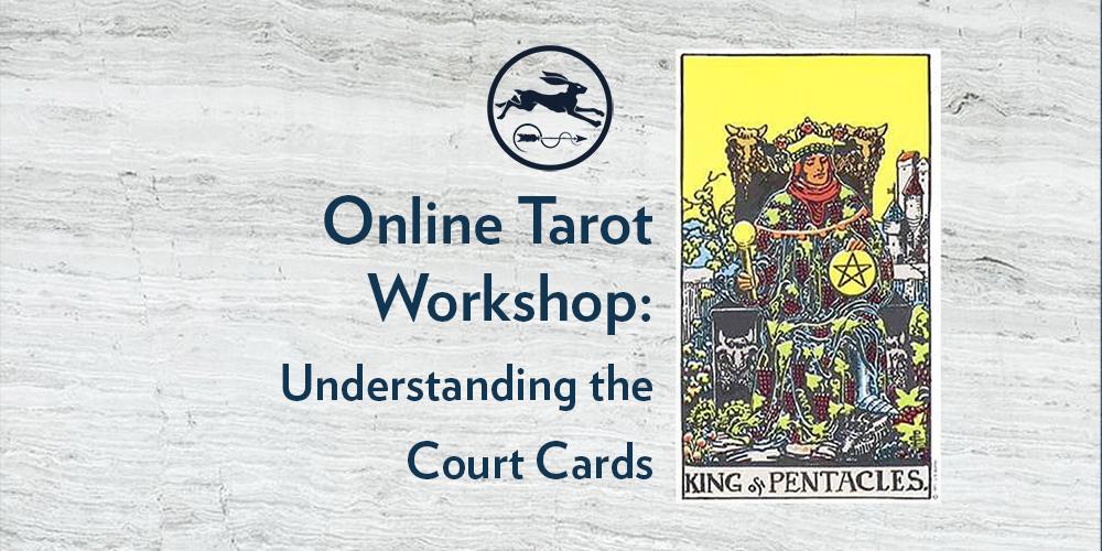 Wed 11th Sept. 2019 | Online Tarot Workshop: Understanding the Court Cards