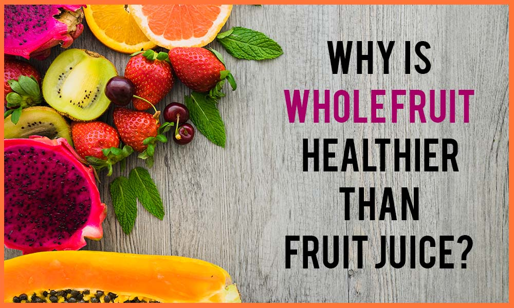 Whole fruits Vs Fruit Juice: Why Are Whole Fruits Beneficial?