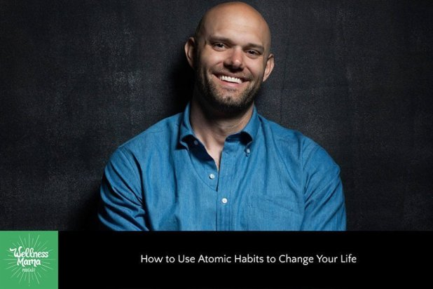 How to Use Atomic Habits to Change Your Life