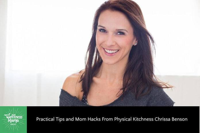 Practical Tips and Mom Hacks from Physical Kitchness Chrissa Benson