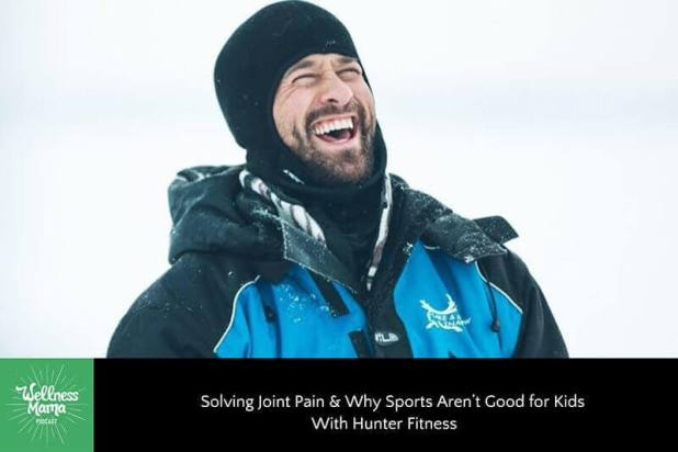 Solving Joint Pain & Why Sports Aren't Good for Kids With Hunter Fitness