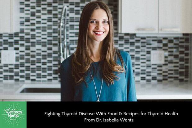 Fighting Thyroid Disease With Food & Recipes for Thyroid Health From Dr. Izabella Wentz