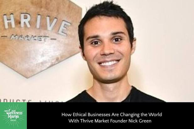 How Ethical Businesses Are Changing the World With Thrive Market Founder Nick Green