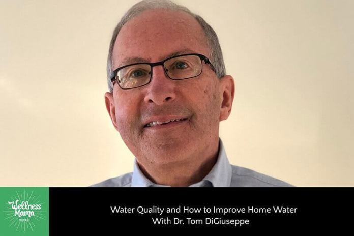 Water Quality and How to Improve Home Water With Dr. Tom DiGiuseppe