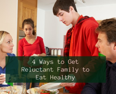 4 Ways to Get Reluctant Family to Eat Healthy