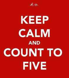 keep calm count to five