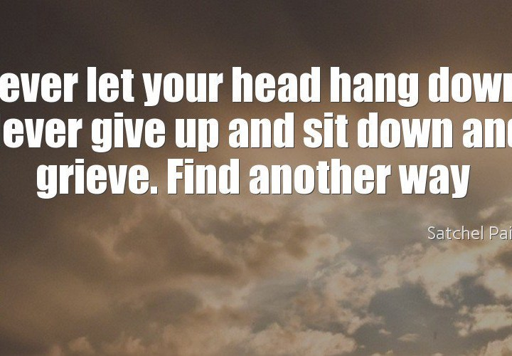 Never let your head hang down