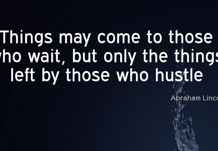Things may come to those who waits