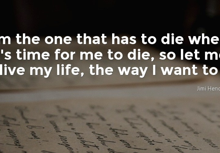 I'm the one that has to die
