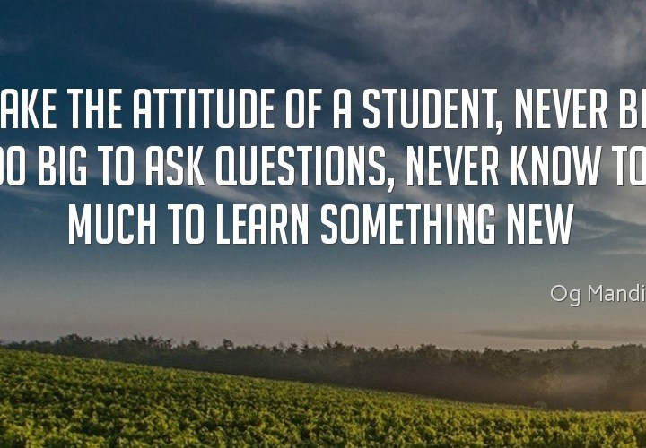 Take the attitude of the student