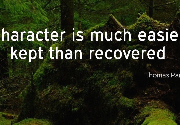 Character is much easier kept than recovered