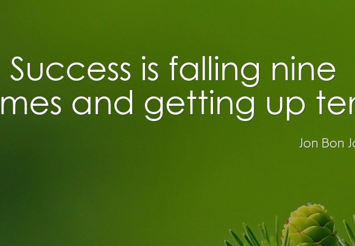 Success is falling nine times and getting up ten